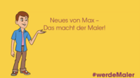 """Max erklärt """"Das macht der Maler"""